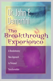 The Breakthrough Experience: A Revolutionary New Approach to Personal Transformation, Demartini, John F.