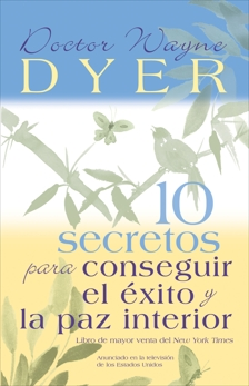 10 Secretos para Conseguir el Éxito y la paz interior, Dyer, Wayne W.