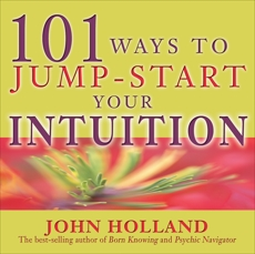 101 Ways to Jump Start Your Intuition, Holland, John