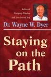 Staying on the Path, Dyer, Wayne W.