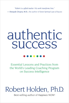 Authentic Success: Essential Lessons and Practices from the World's Leading Coaching Program on Success Intelligence, Holden, Robert