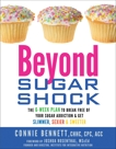 Beyond Sugar Shock: The 6-Week Plan to Break Free of Your Sugar Addiction & Get Slimmer, Sexier & Sw eeter, Bennett, Connie