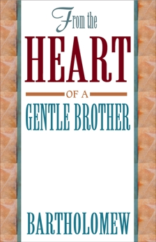 From the Heart of a Gentle Brother, Bartholomew