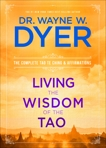 Living the Wisdom of the Tao: The Complete Tao Te Ching and Affirmations, Dyer, Wayne W.