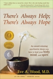 There's Always Help; There's Always Hope: An Award-Winning Psychiatrist Shows You How to Heal Your Body, Mind, and Spirit, Wood, Eve