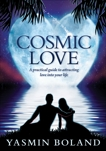 Cosmic Love: A practical guide to attracting love into your life, Boland, Yasmin