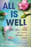All Is Well: Heal Your Body with Medicines, Affirmations, and Intuition, Hay, Louise & Schulz, Mona Lisa