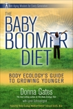 The Baby Boomer Diet: Body Ecology's Guide to Growing Younger: Anti-Aging Wisdom for Every Generation, Gates, Donna