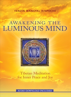 Awakening the Luminous Mind: Tibetan Meditation for Inner Peace and Joy, Wangyal Rinpoche, Tenzin