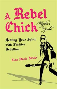 A Rebel Chick Mystic's Guide, Selow, Lisa Marie
