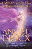 Angel Detox: Taking Your Life to a Higher Level Through Releasing Emotional, Physical, and Energetic Toxins, Reeves, Robert & Virtue, Doreen