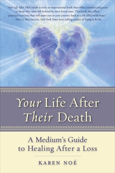 Your Life After Their Death: A Medium's Guide to Healing After a Loss, Noe, Karen