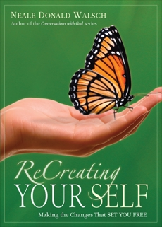 ReCreating Your Self: Making the Changes That Set You Free, Walsch, Neale Donald