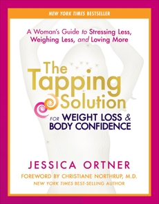 The Tapping Solution for Weight Loss & Body Confidence: A Woman's Guide to Stressing Less, Weighing Less, and Loving More, Ortner, Jessica