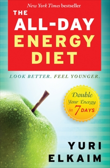 The All-Day Energy Diet: Double Your Energy in 7 Days, Elkaim, Yuri