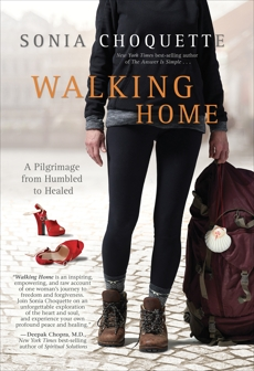 Walking Home: A Pilgrimage from Humbled to Healed, Choquette, Sonia