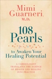 108 Pearls to Awaken Your Healing Potential: A Cardiologist Translates the Science of Health and Healing into Practice, Guarneri, Mimi