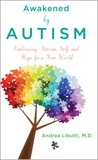 Awakened by Autism: Embracing Autism, Self, and Hope for a New World, Libutti, Andrea