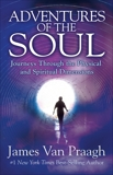 Adventures of the Soul: Journeys Through the Physical and Spiritual Dimensions, Van Praagh, James