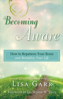 Becoming Aware: How to Repattern Your Brain and Revitalize Your Life, Garr, Lisa
