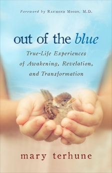 Out of the Blue: True-Life Experiences of Awakening, Revelation, and Transformation, Terhune, Mary