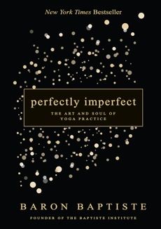 Perfectly Imperfect: The Art and Soul of Yoga Practice, Baptiste, Baron