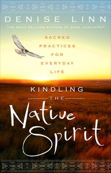 Kindling the Native Spirit: Sacred Practices for Everyday Life, Linn, Denise