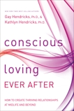 Conscious Loving Ever After: How to Create Thriving Relationships at Midlife and Beyond, Hendricks, Kathlyn & Hendricks, Gay