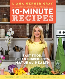 10-Minute Recipes: Fast Food, Clean Ingredients, Natural Health, Werner-Gray, Liana