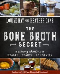 The Bone Broth Secret, Dane, Heather & Hay, Louise