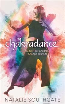 Chakradance: Move Your Chakras, Change Your Life, Southgate, Natalie