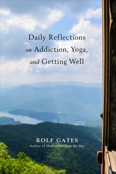 Daily Reflections on Addiction, Yoga, and Getting Well, Gates, Rolf