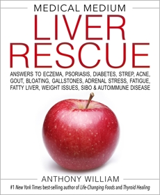 Medical Medium Liver Rescue: Answers to Eczema, Psoriasis, Diabetes, Strep, Acne, Gout, Bloating, Gallstones, Adrenal Stress, Fatigue, Fatty Liver, Weight Issues, SIBO & Autoimmune Disease, William, Anthony
