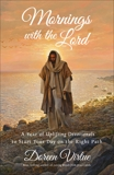 Mornings with the Lord: A Year of Uplifting Devotionals to Start Your day on the Right Path, Virtue, Doreen