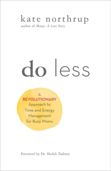 Do Less: A Revolutionary Approach to Time and Energy Management for Ambitious Women, Northrup, Kate