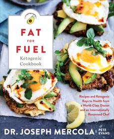 Fat for Fuel Ketogenic Cookbook: Recipes and Ketogenic Keys to Health from a World-Class Doctor and an Internationally Renowned Chef, Mercola, Joseph