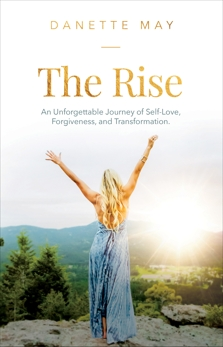 The Rise: An Unforgettable Journey of Self-Love, Forgiveness, and Transformation, May, Danette