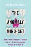 The Anomaly Mind-Set: How I Transformed My Business and My Life by Standing Out Instead of Fitting In, Krakowski, Sandi