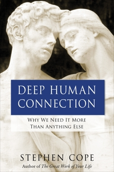 Deep Human Connection: Why We Need It More than Anything Else, Cope, Stephen