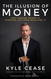 The Illusion of Money: Why Chasing Money Is Stopping You from Receiving It, Cease, Kyle