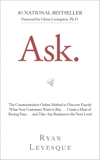 Ask: The Counterintuitive Online Method to Discover Exactly What Your Customers Want to Buy . . . Create a Mass of Raving Fans . . . and Take Any Business to the Nex, Levesque, Ryan