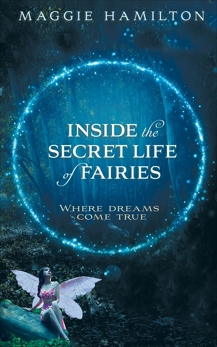 Inside the Secret Life of Fairies: Where Dreams Come True, Hamilton, Maggie