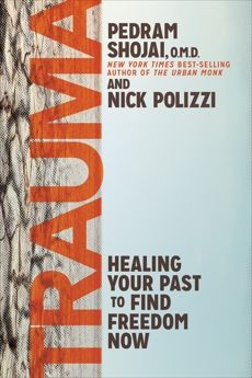 Trauma: Healing Your Past to Find Freedom Now, Polizzi, Nick & Shojai, Pedram