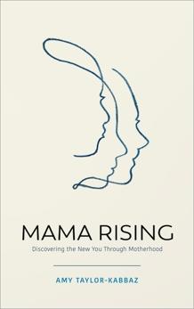 Mama Rising: Discovering the New You Through Motherhood, Taylor-Kabbaz, Amy