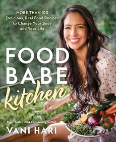 Food Babe Kitchen: More than 100 Delicious, Real Food Recipes to Change Your Body and Your Life: THE NEW YORK TIMES BESTSELLER, Hari, Vani