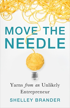 Move the Needle: Yarns from an Unlikely Entrepreneur, Brander, Shelley