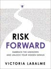 Risk Forward: Embrace the Unknown and Unlock Your Hidden Genius, Labalme, Victoria