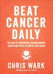 Beat Cancer Daily: 365 Days of Inspiration, Encouragement, and Action Steps to Survive and Thrive, Wark, Chris
