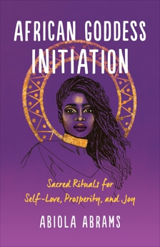 African Goddess Initiation: Sacred Rituals for Self-Love, Prosperity, and Joy