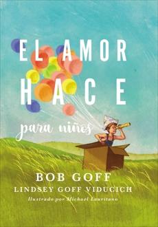 El amor hace para niños, Goff, Bob & Viducich, Lindsey Goff